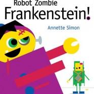 Books for Kids: Robot Zombie Frankenstein! by Annette Simon