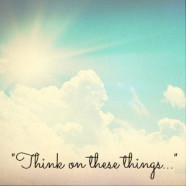 think on these things…