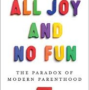 "Review: ""All Joy and No Fun"" a new and interesting parenting book by Jennifer Senior"